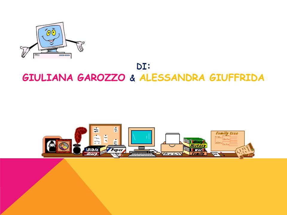 DI : GIULIANA GAROZZO & ALESSANDRA GIUFFRIDA