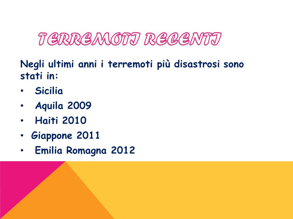 Negli ultimi anni i terremoti più disastrosi sono stati in: Sicilia Aquila 2009 Haiti 2010 Giappone 2011 Emilia Romagna 2012