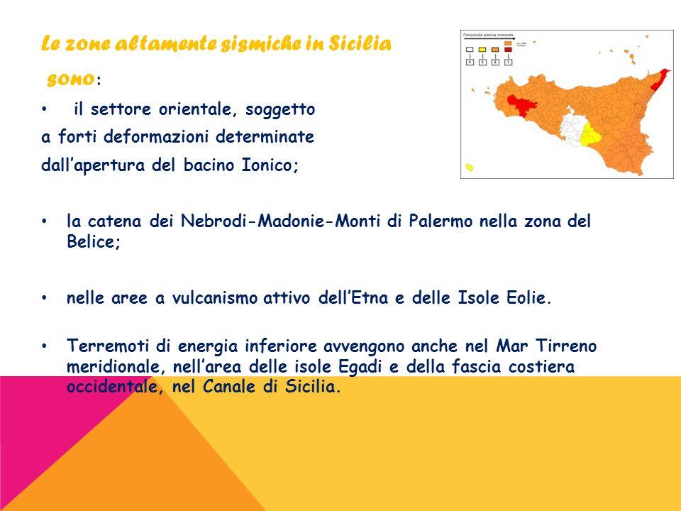 Le zone altamente sismiche in Sicilia sono : il settore orientale, soggetto a forti deformazioni determinate dallapertura del bacino Ionico; la catena