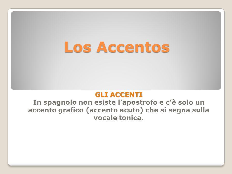Los Accentos GLI ACCENTI In spagnolo non esiste lapostrofo e cè solo un accento grafico (accento acuto) che si segna sulla vocale tonica.