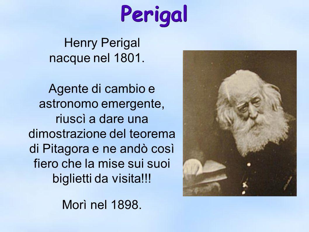 Perigal Henry Perigal nacque nel 1801. Agente di cambio e astronomo emergente, riuscì a dare una dimostrazione del teorema di Pitagora e ne andò così