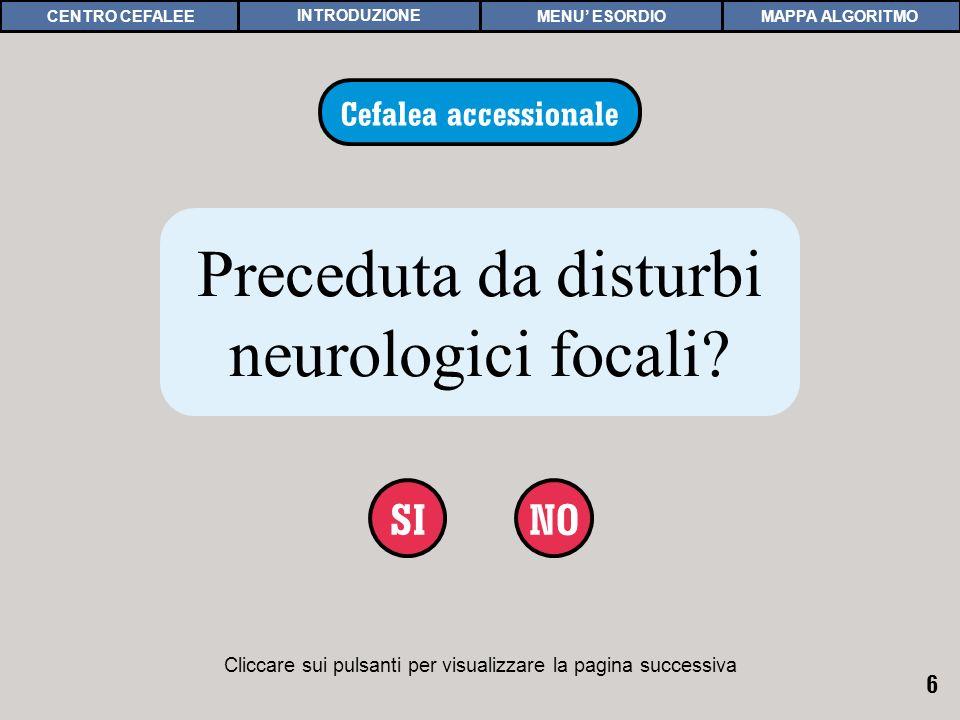 6 Cliccare sui pulsanti per visualizzare la pagina successiva NOSI CEFALEA ACCESSIONALE 2 Cefalea accessionale Preceduta da disturbi neurologici focal