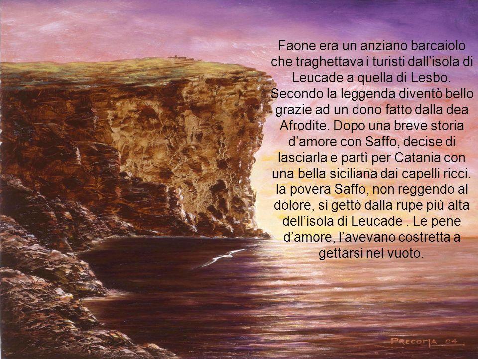 Faone era un anziano barcaiolo che traghettava i turisti dallisola di Leucade a quella di Lesbo. Secondo la leggenda diventò bello grazie ad un dono f