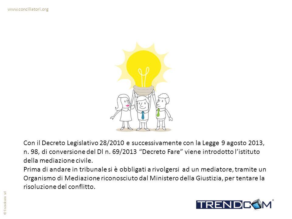 www.conciliatori.org Con il Decreto Legislativo 28/2010 e successivamente con la Legge 9 agosto 2013, n. 98, di conversione del Dl n. 69/2013 Decreto