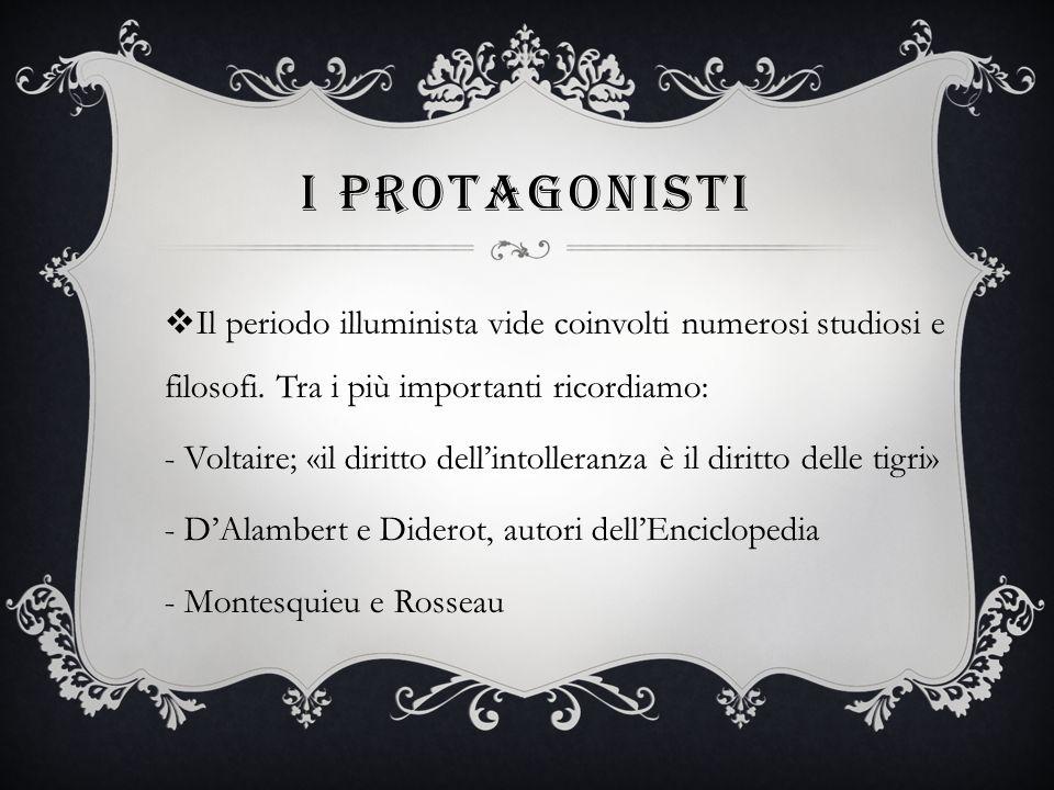 I PROTAGONISTI Il periodo illuminista vide coinvolti numerosi studiosi e filosofi.