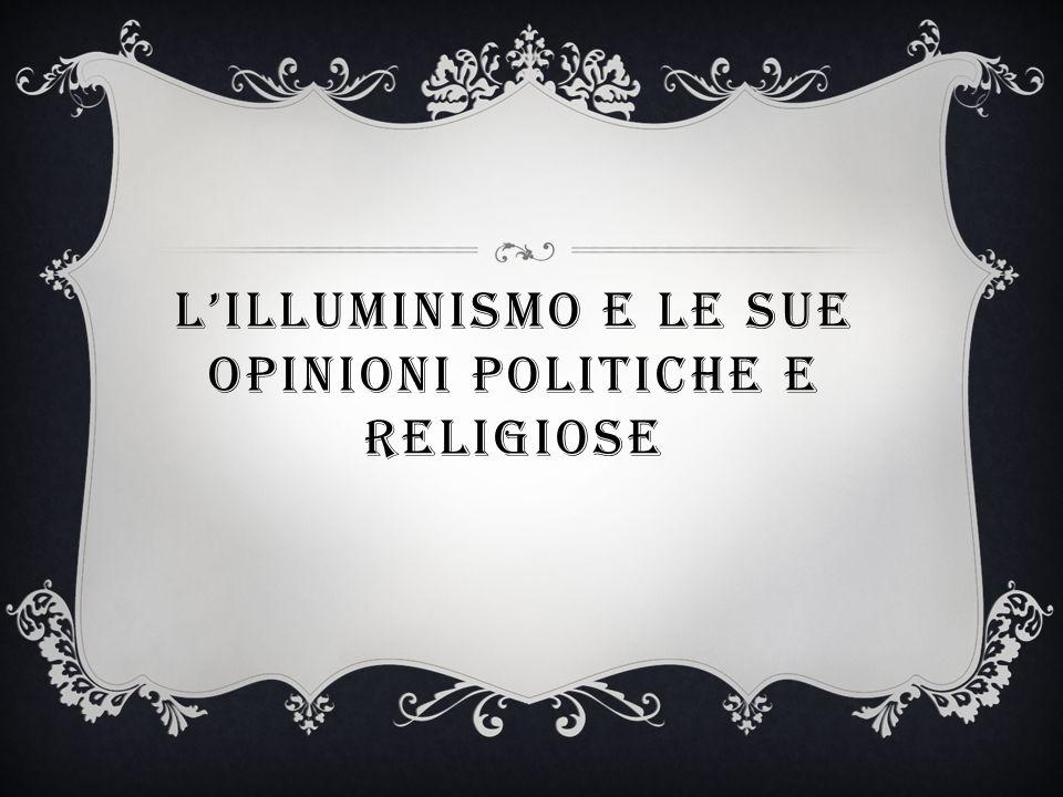 LILLUMINISMO E LE SUE OPINIONI POLITICHE E RELIGIOSE