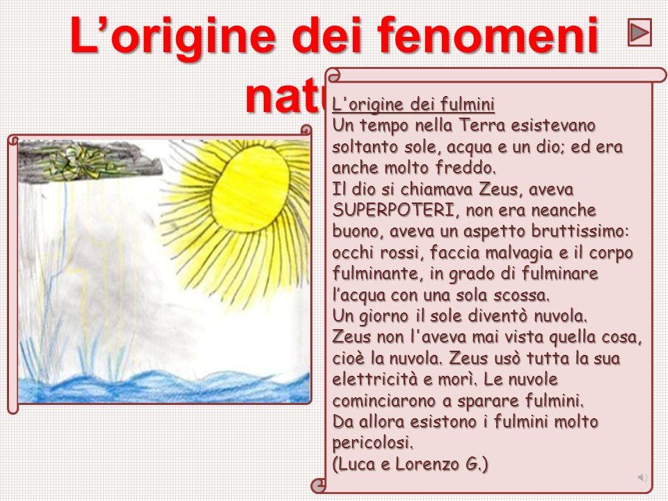 Lorigine dei fenomeni naturali L'origine dei tuoni Tanto tempo fa cera un omino che si chiamava Bertinì. Un giorno Bertinì andò a casa di un suo amico