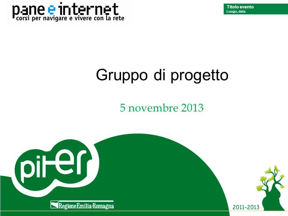 Titolo evento Luogo, data Titolo evento Luogo, data Gruppo di progetto 5 novembre 2013