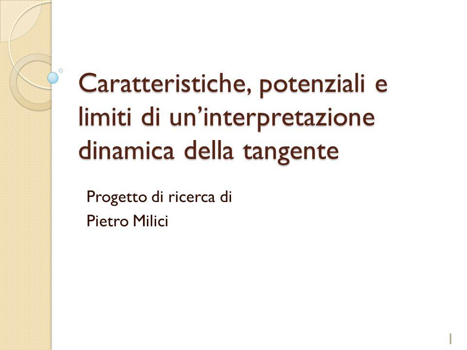 Caratteristiche, potenziali e limiti di uninterpretazione dinamica della tangente Progetto di ricerca di Pietro Milici 1