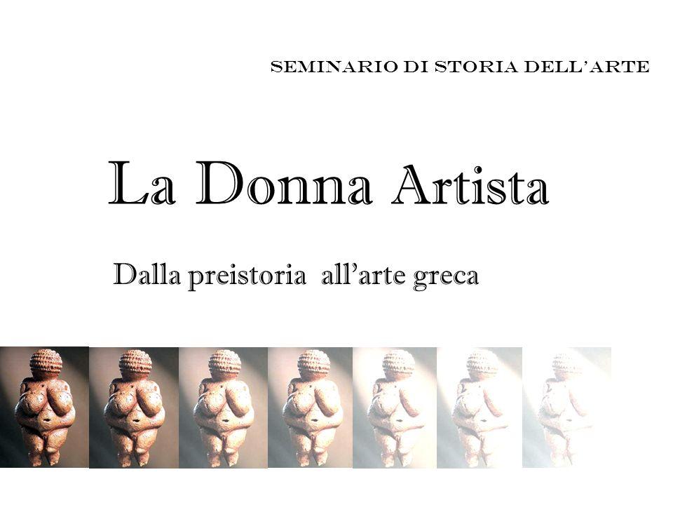 Seminario di storia dellarte La Donna Artista Dalla preistoria allarte greca