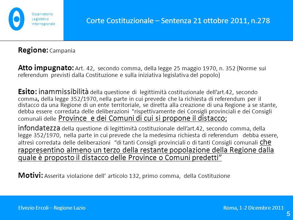 Corte Costituzionale – Sentenza 21 ottobre 2011, n.278 Elvezio Ercoli – Regione Lazio Roma, 1-2 Dicembre 2011 5 Osservatorio Legislativo Interregionale Regione: Campania Atto impugnato: Art.