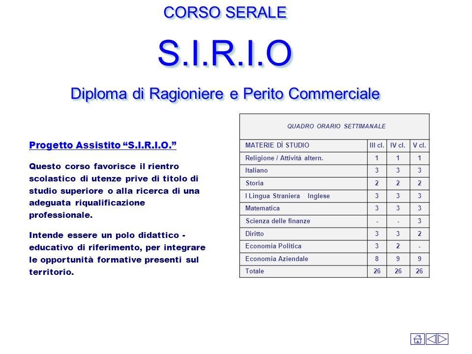 CORSO SERALE S.I.R.I.O Diploma di Ragioniere e Perito Commerciale CORSO SERALE S.I.R.I.O Diploma di Ragioniere e Perito Commerciale Progetto Assistito