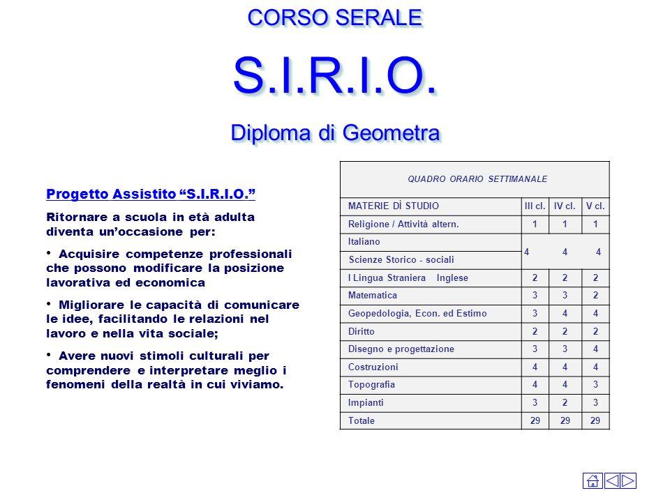 CORSO SERALE S.I.R.I.O. Diploma di Geometra CORSO SERALE S.I.R.I.O. Diploma di Geometra Progetto Assistito S.I.R.I.O. Ritornare a scuola in età adulta