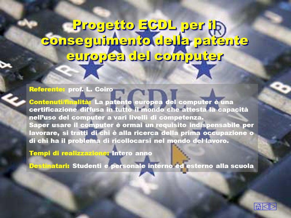 Referente: prof. L. Coiro Contenuti/finalità: La patente europea del computer è una certificazione diffusa in tutto il mondo che attesta la capacità n