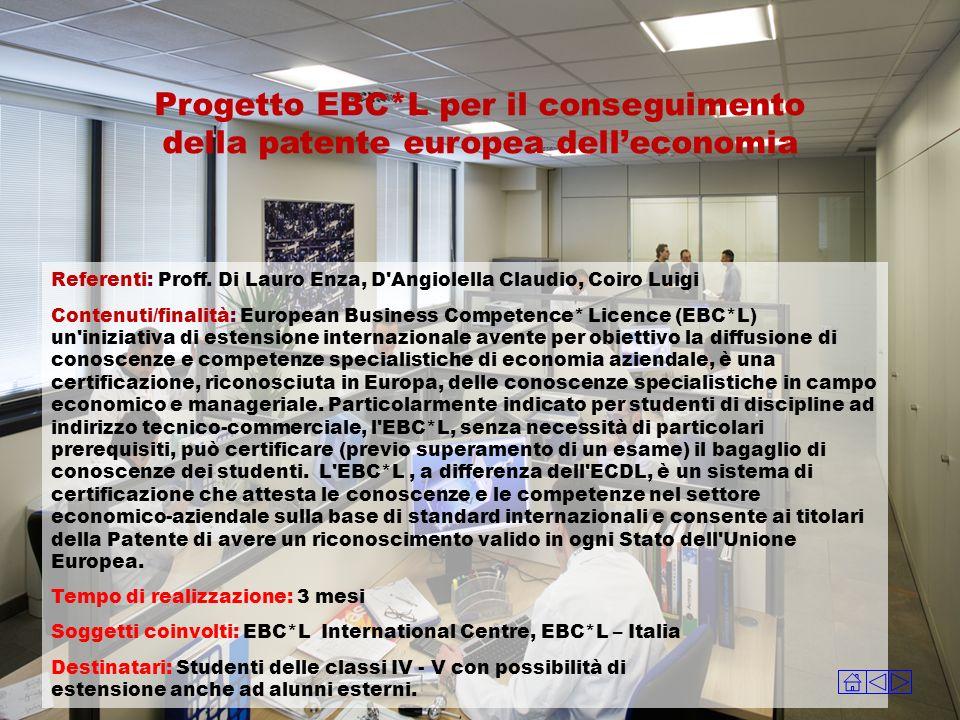 Referenti: Proff. Di Lauro Enza, D'Angiolella Claudio, Coiro Luigi Contenuti/finalità: European Business Competence* Licence (EBC*L) un'iniziativa di