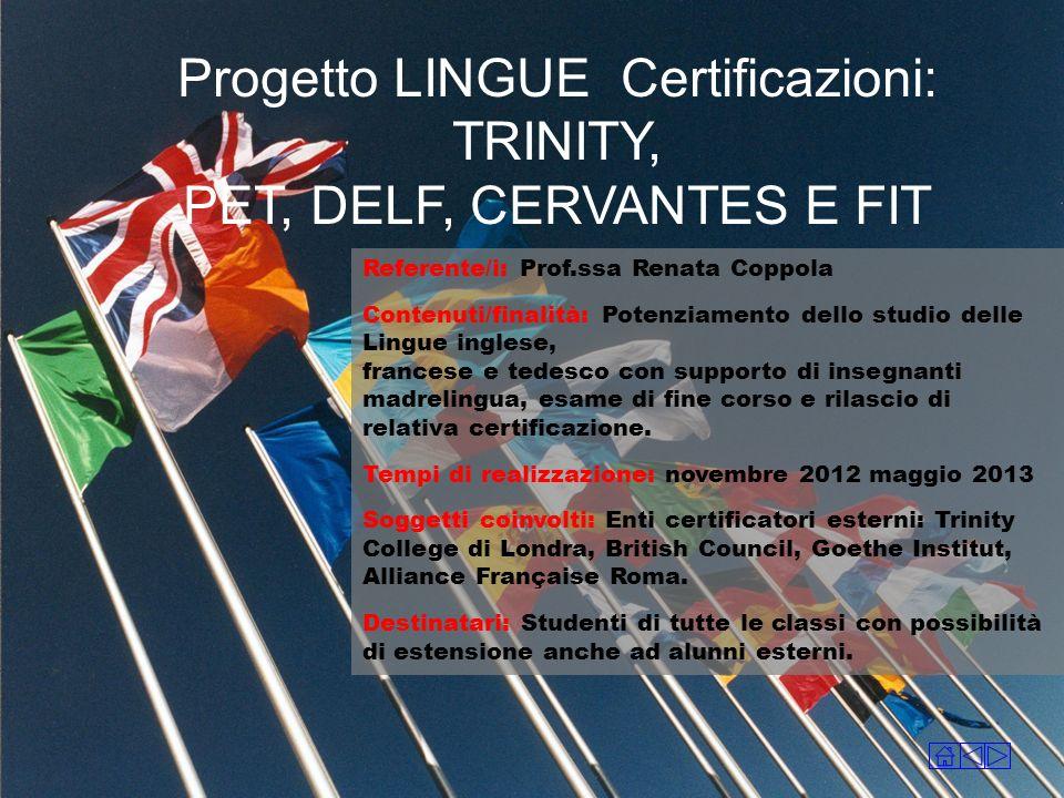Referente/i: Prof.ssa Renata Coppola Contenuti/finalità: Potenziamento dello studio delle Lingue inglese, francese e tedesco con supporto di insegnant