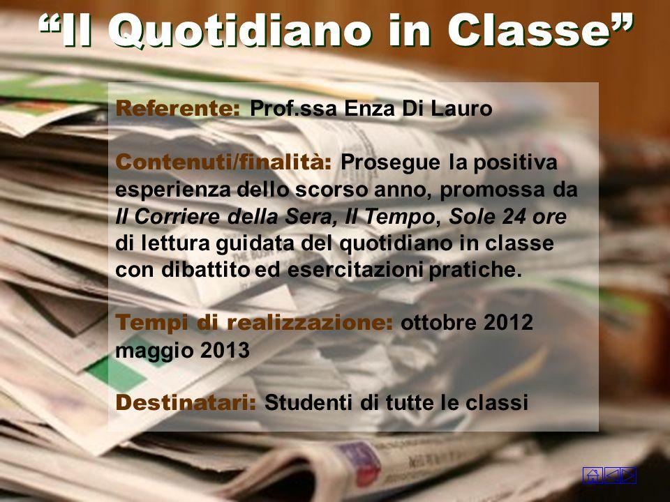 Referente: Prof.ssa Enza Di Lauro Contenuti/finalità: Prosegue la positiva esperienza dello scorso anno, promossa da Il Corriere della Sera, Il Tempo,
