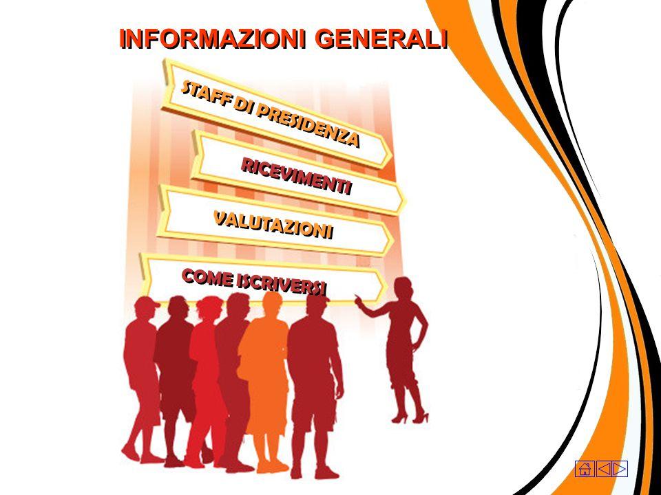 INFORMAZIONI GENERALI STAFF DI PRESIDENZA RICEVIMENTI VALUTAZIONI COME ISCRIVERSI