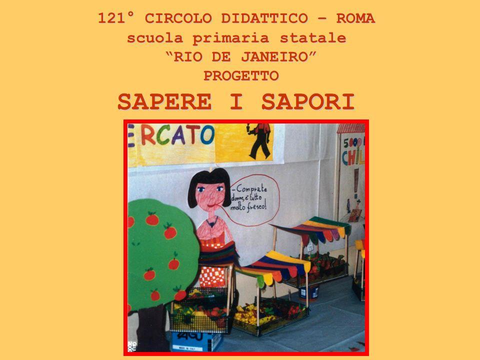 121° CIRCOLO DIDATTICO – ROMA scuola primaria statale RIO DE JANEIRO PROGETTO SAPERE I SAPORI