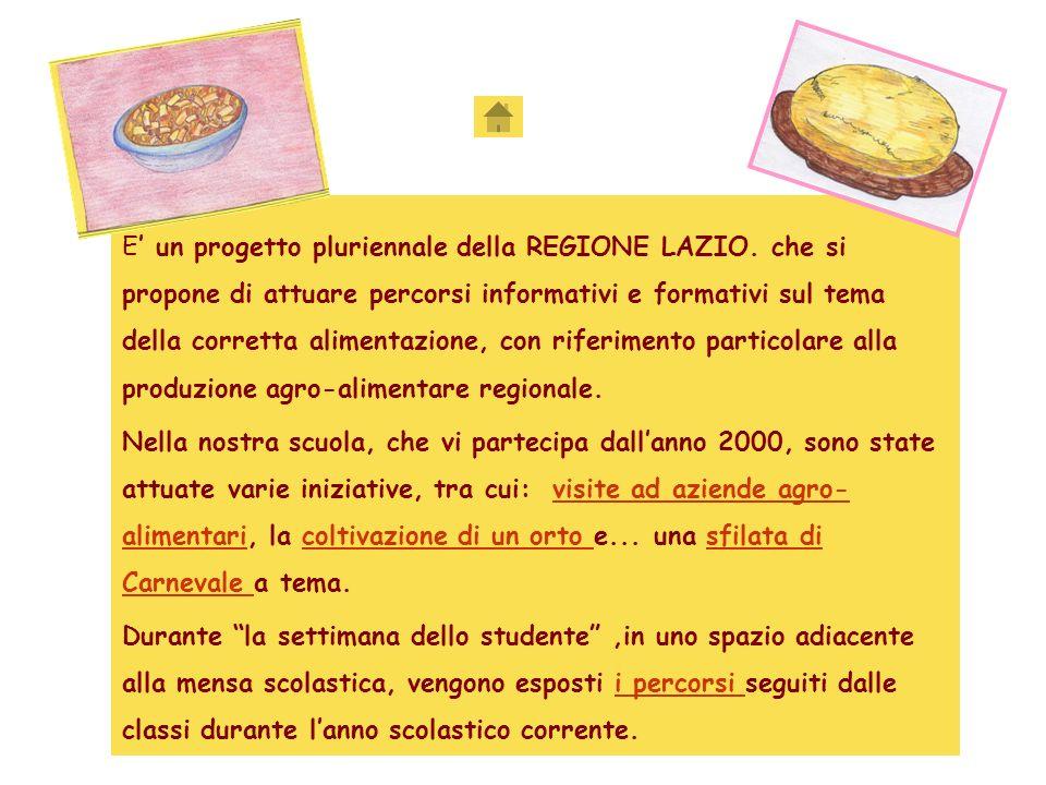 E un progetto pluriennale della REGIONE LAZIO. che si propone di attuare percorsi informativi e formativi sul tema della corretta alimentazione, con r