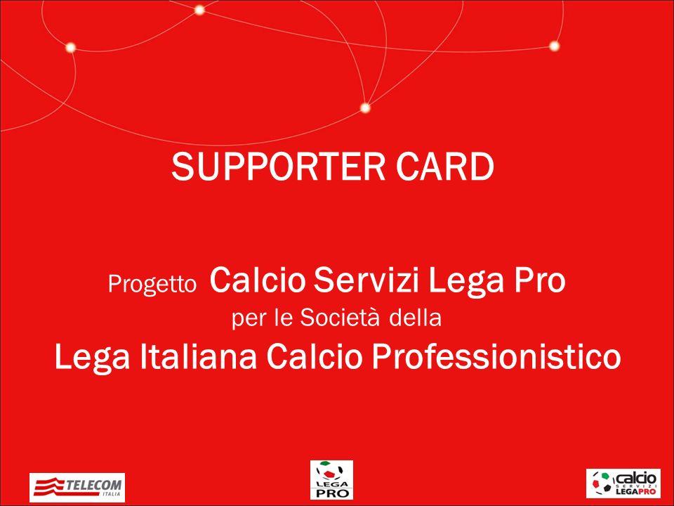 Progetto Calcio Servizi Lega Pro per le Società della Lega Italiana Calcio Professionistico SUPPORTER CARD