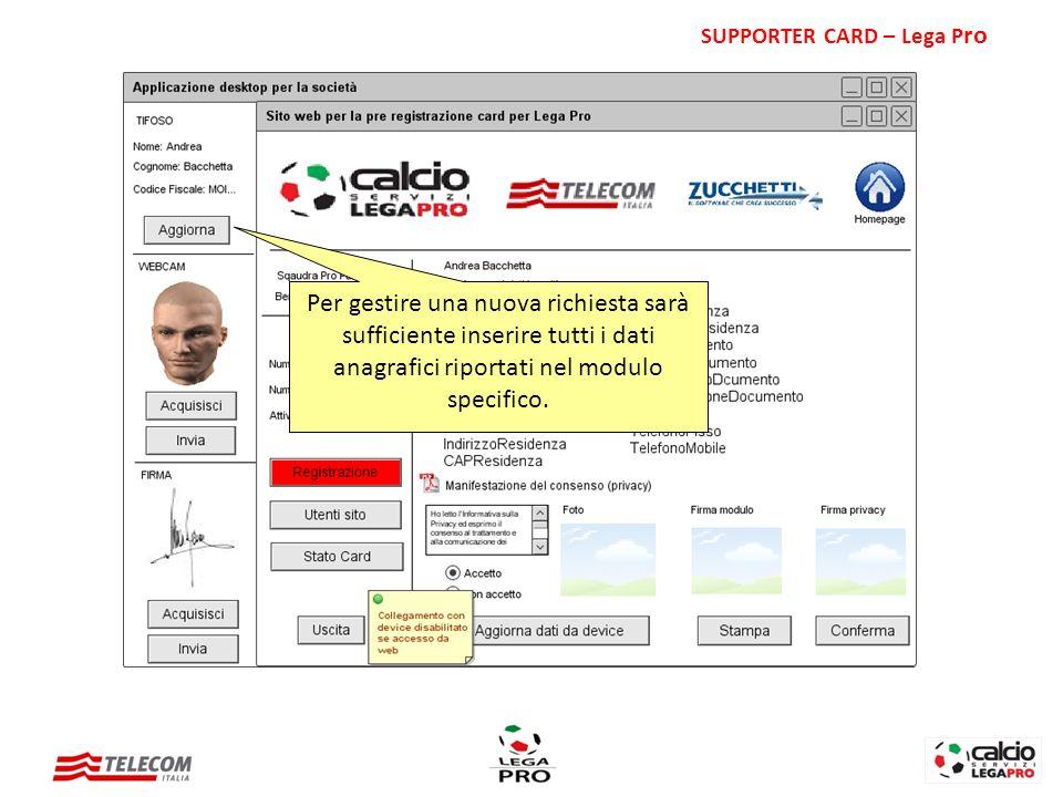 Per gestire una nuova richiesta sarà sufficiente inserire tutti i dati anagrafici riportati nel modulo specifico. SUPPORTER CARD – Lega P ro