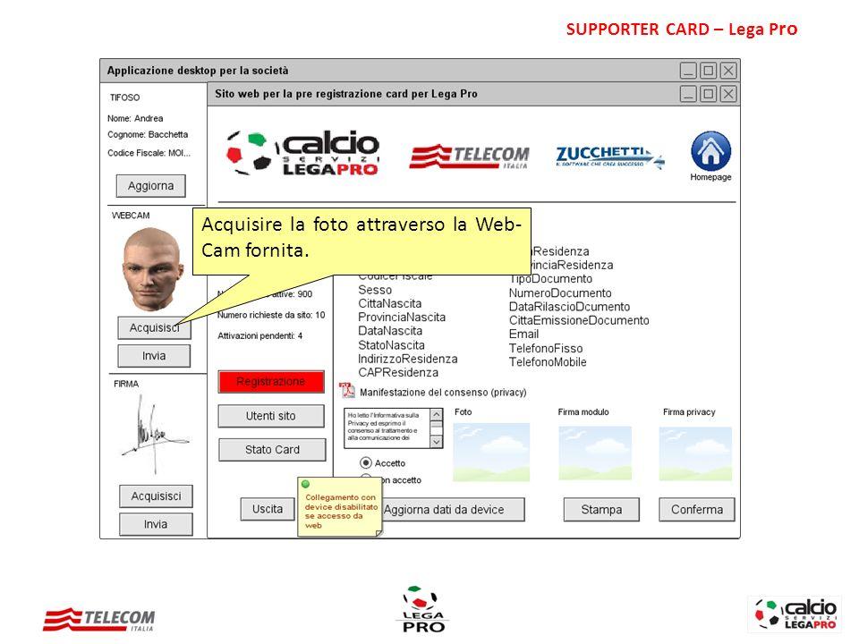 Acquisire la foto attraverso la Web- Cam fornita. SUPPORTER CARD – Lega P ro