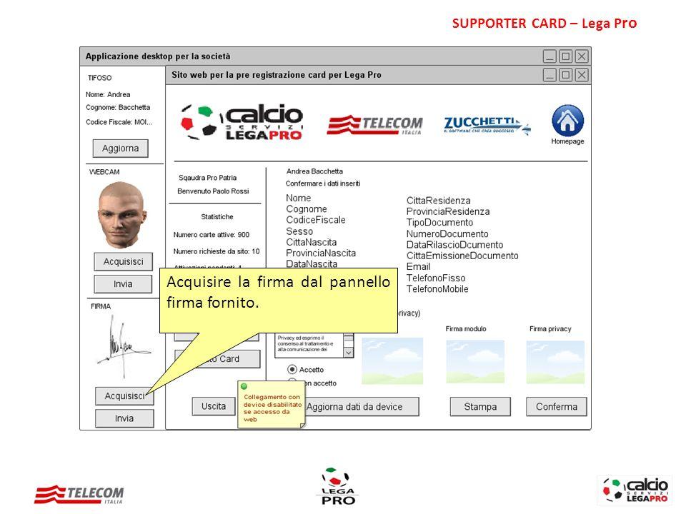 Acquisire la firma dal pannello firma fornito. SUPPORTER CARD – Lega P ro