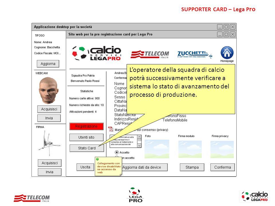 Loperatore della squadra di calcio potrà successivamente verificare a sistema lo stato di avanzamento del processo di produzione. SUPPORTER CARD – Leg