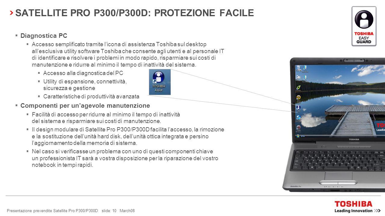 Presentazione prevendite Satellite Pro P300/P300D slide: 9 March08 SATELLITE PRO P300/P300D: SICUREZZA FACILE Toshiba Face Recognition* Toshiba Face R