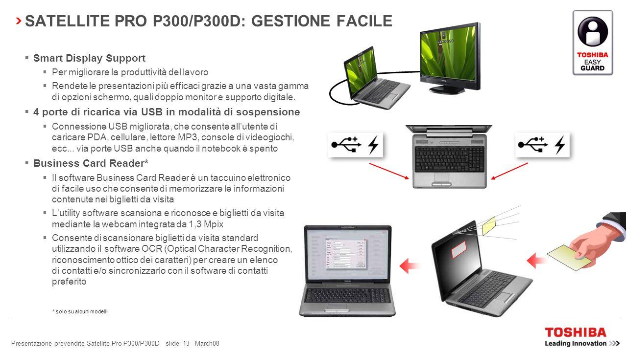 Presentazione prevendite Satellite Pro P300/P300D slide: 12 March08 SATELLITE PRO P300/P300D: CONNETTIVITÀ SEMPLICE Toshiba ConfigFree Offre connettiv