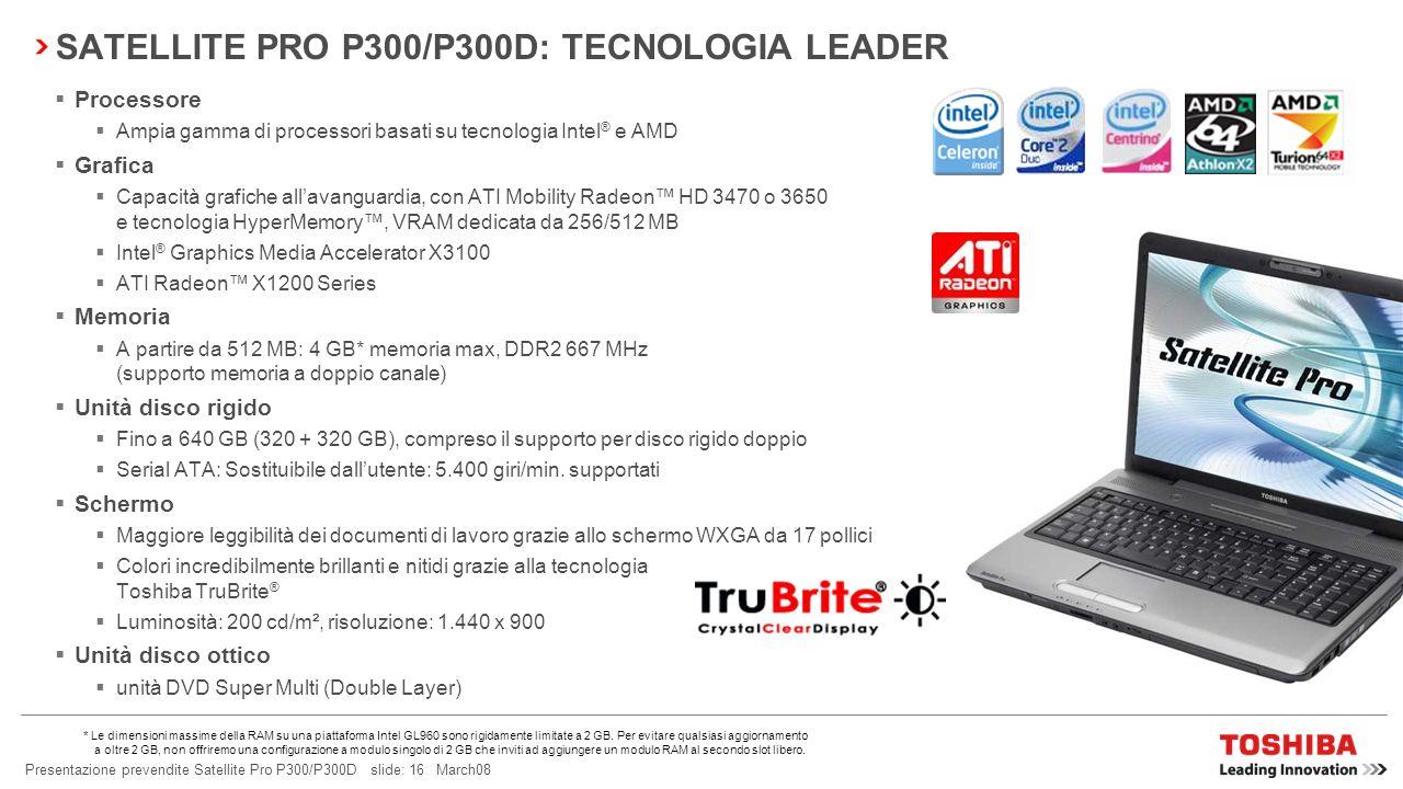 Presentazione prevendite Satellite Pro P300/P300D slide: 15 March08 SATELLITE PRO P300/P300D: LEADER DELLINNOVAZIONE TOSHIBA EASYGUARD TECNOLOGIA LEAD