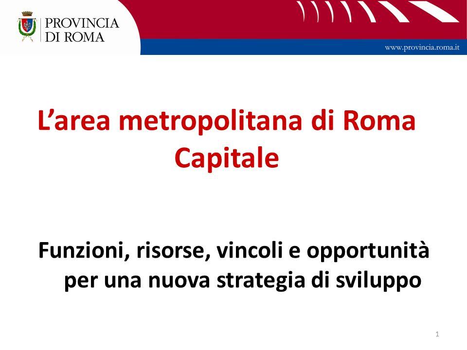 1 Larea metropolitana di Roma Capitale Funzioni, risorse, vincoli e opportunità per una nuova strategia di sviluppo