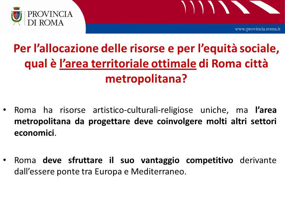 Per lallocazione delle risorse e per lequità sociale, qual è larea territoriale ottimale di Roma città metropolitana.