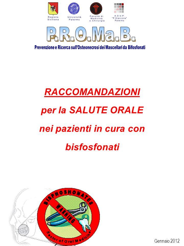Gennaio 2012 RACCOMANDAZIONI per la SALUTE ORALE nei pazienti in cura con bisfosfonati