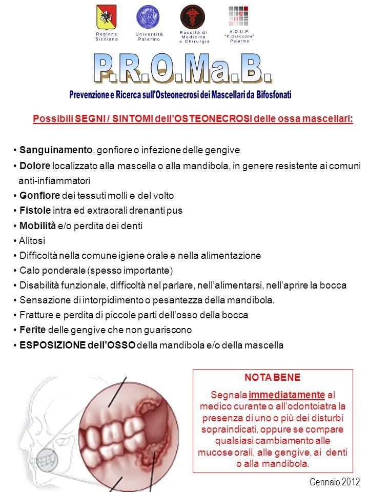 Gennaio 2012 Possibili SEGNI / SINTOMI dellOSTEONECROSI delle ossa mascellari: Sanguinamento, gonfiore o infezione delle gengive Dolore localizzato al