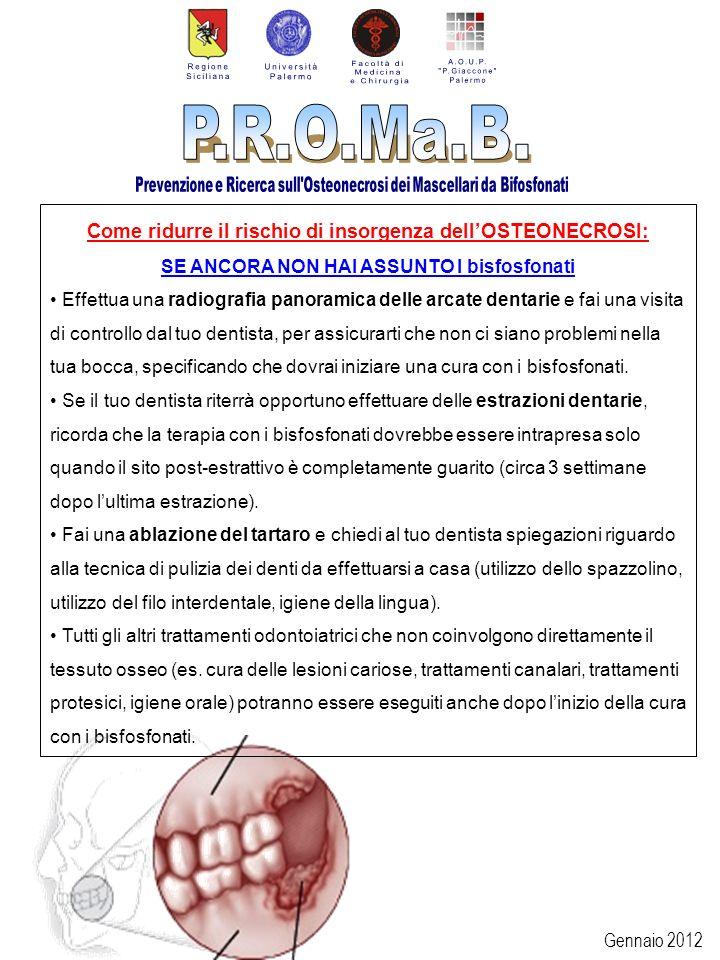 Gennaio 2012 Come ridurre il rischio di insorgenza dellOSTEONECROSI: SE ANCORA NON HAI ASSUNTO I bisfosfonati Effettua una radiografia panoramica dell