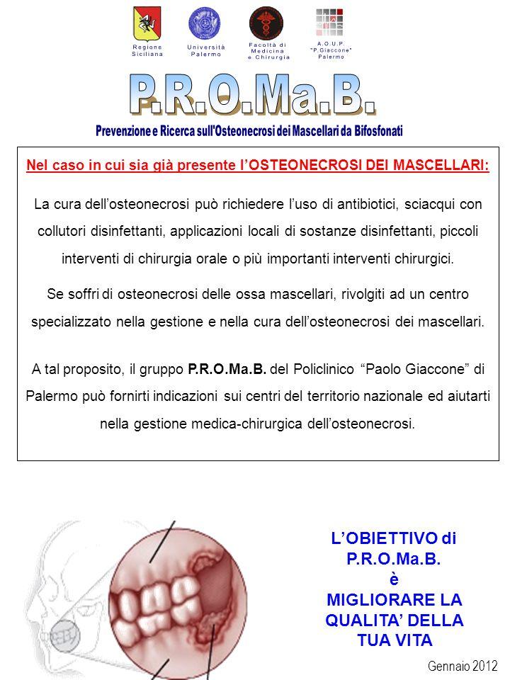 Gennaio 2012 Nel caso in cui sia già presente lOSTEONECROSI DEI MASCELLARI: La cura dellosteonecrosi può richiedere luso di antibiotici, sciacqui con