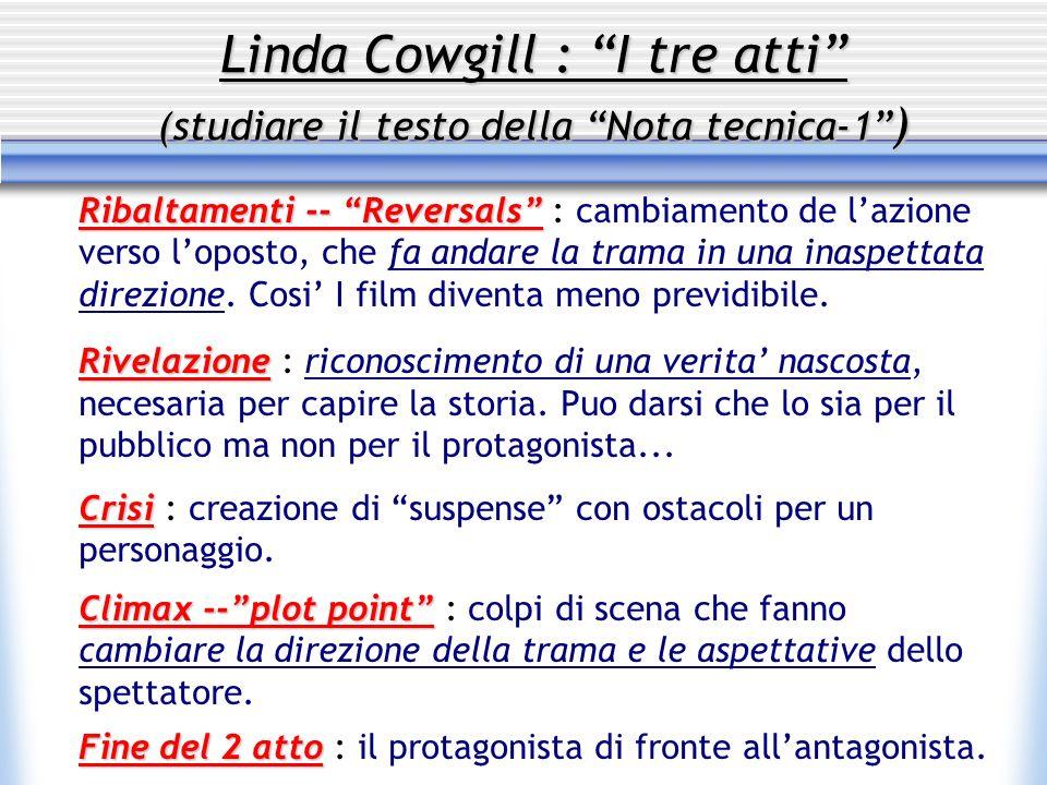 Linda Cowgill : I tre atti (studiare il testo della Nota tecnica-1 ) Ribaltamenti -- Reversals Ribaltamenti -- Reversals : cambiamento de lazione vers
