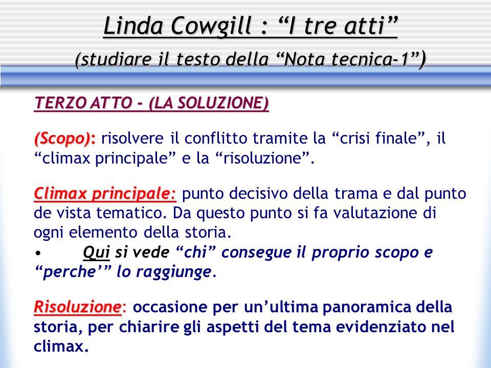 Linda Cowgill : I tre atti (studiare il testo della Nota tecnica-1 ) TERZO ATTO - (LA SOLUZIONE) (Scopo): (Scopo): risolvere il conflitto tramite la c