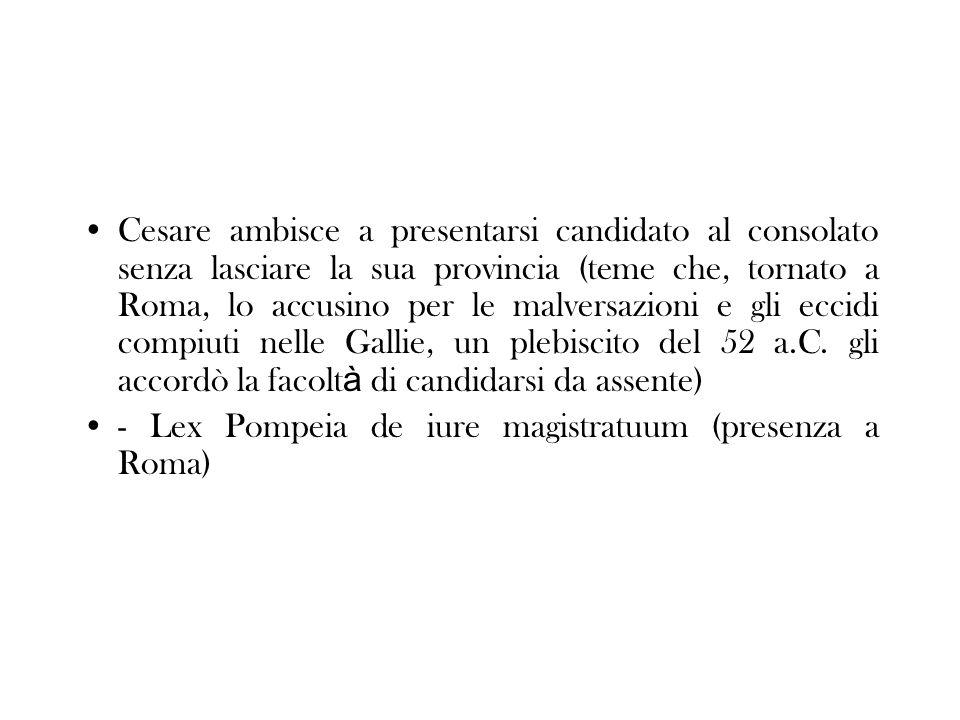 Cesare ambisce a presentarsi candidato al consolato senza lasciare la sua provincia (teme che, tornato a Roma, lo accusino per le malversazioni e gli