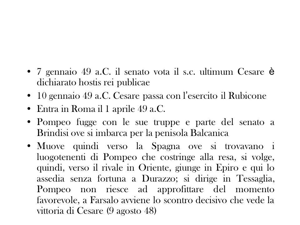 7 gennaio 49 a.C. il senato vota il s.c. ultimum Cesare è dichiarato hostis rei publicae 10 gennaio 49 a.C. Cesare passa con l esercito il Rubicone En