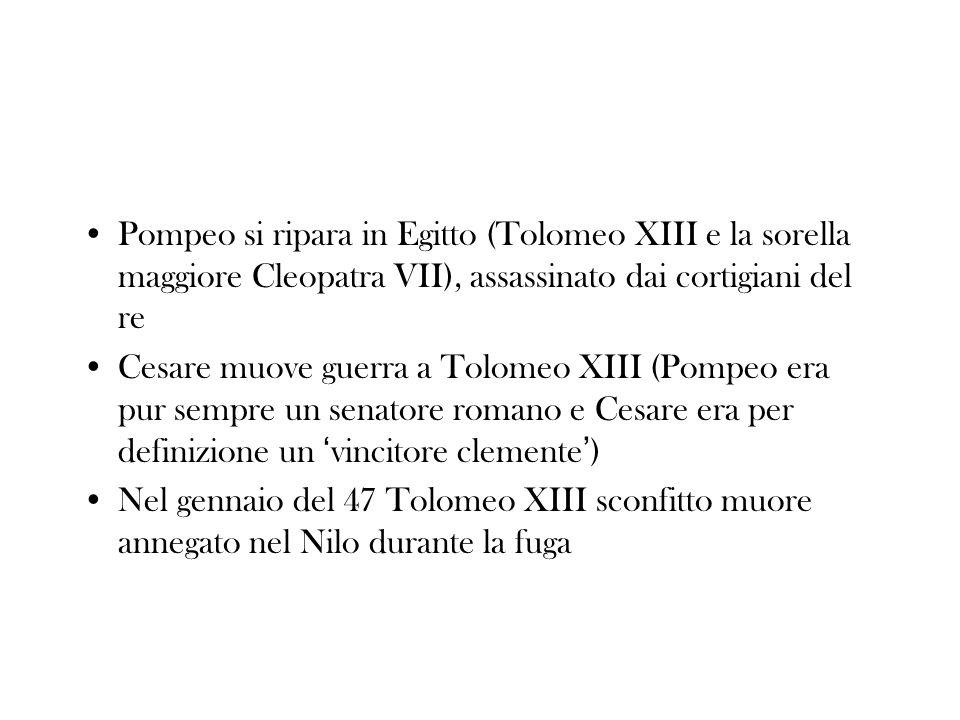 Pompeo si ripara in Egitto (Tolomeo XIII e la sorella maggiore Cleopatra VII), assassinato dai cortigiani del re Cesare muove guerra a Tolomeo XIII (P
