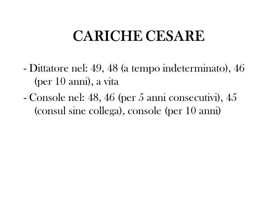 CARICHE CESARE - Dittatore nel: 49, 48 (a tempo indeterminato), 46 (per 10 anni), a vita - Console nel: 48, 46 (per 5 anni consecutivi), 45 (consul si