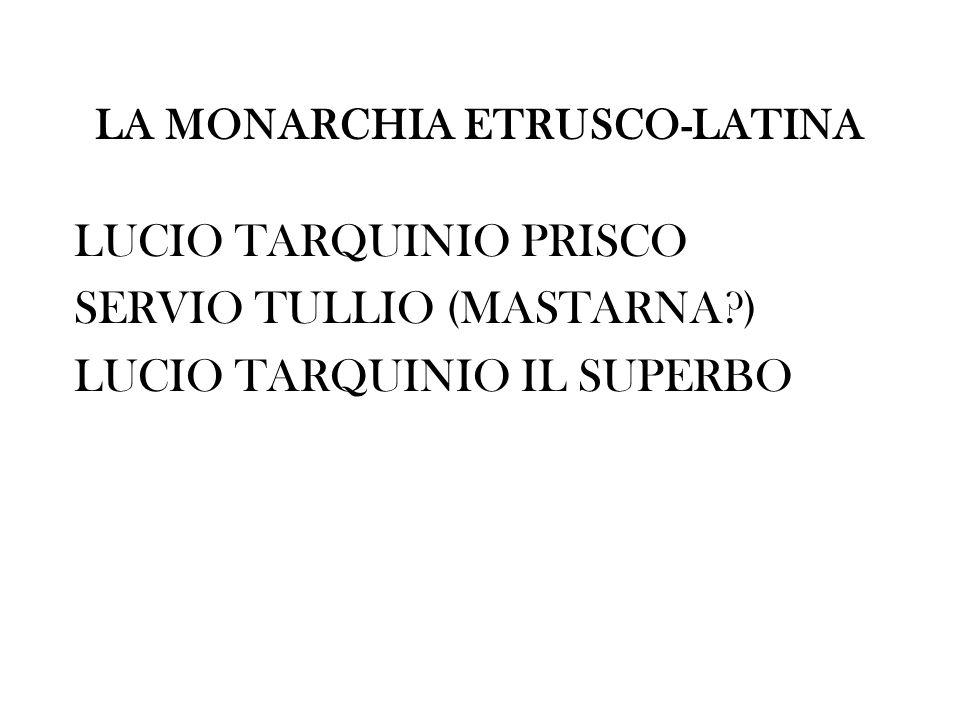 LUCIO TARQUINIO PRISCO Il racconto della tradizione (Damarato di Corinto, Tanaquil) RIFORME - esercito portato a 1800 armati - senatori portati a 300 - importanti opere pubbliche (Cloaca massima, terminata sotto Tarquinio il Superbo; Circo Massimo, tempio di Giove sul Campidoglio) - distribuzione di ager publicus ai privati - insegne rex (forme esteriori imperium)