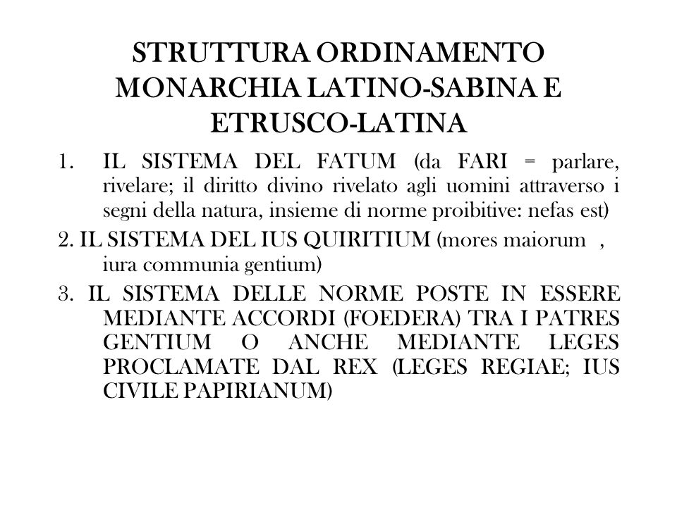 STRUTTURA ORDINAMENTO MONARCHIA LATINO-SABINA E ETRUSCO-LATINA 1.IL SISTEMA DEL FATUM (da FARI = parlare, rivelare; il diritto divino rivelato agli uo