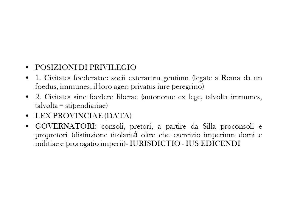 POSIZIONI DI PRIVILEGIO 1. Civitates foederatae: socii exterarum gentium (legate a Roma da un foedus, immunes, il loro ager: privatus iure peregrino)