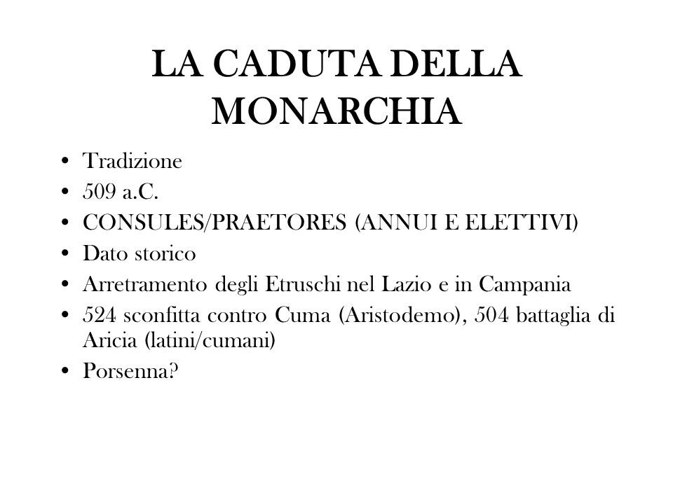 LA CADUTA DELLA MONARCHIA Tradizione 509 a.C. CONSULES/PRAETORES (ANNUI E ELETTIVI) Dato storico Arretramento degli Etruschi nel Lazio e in Campania 5