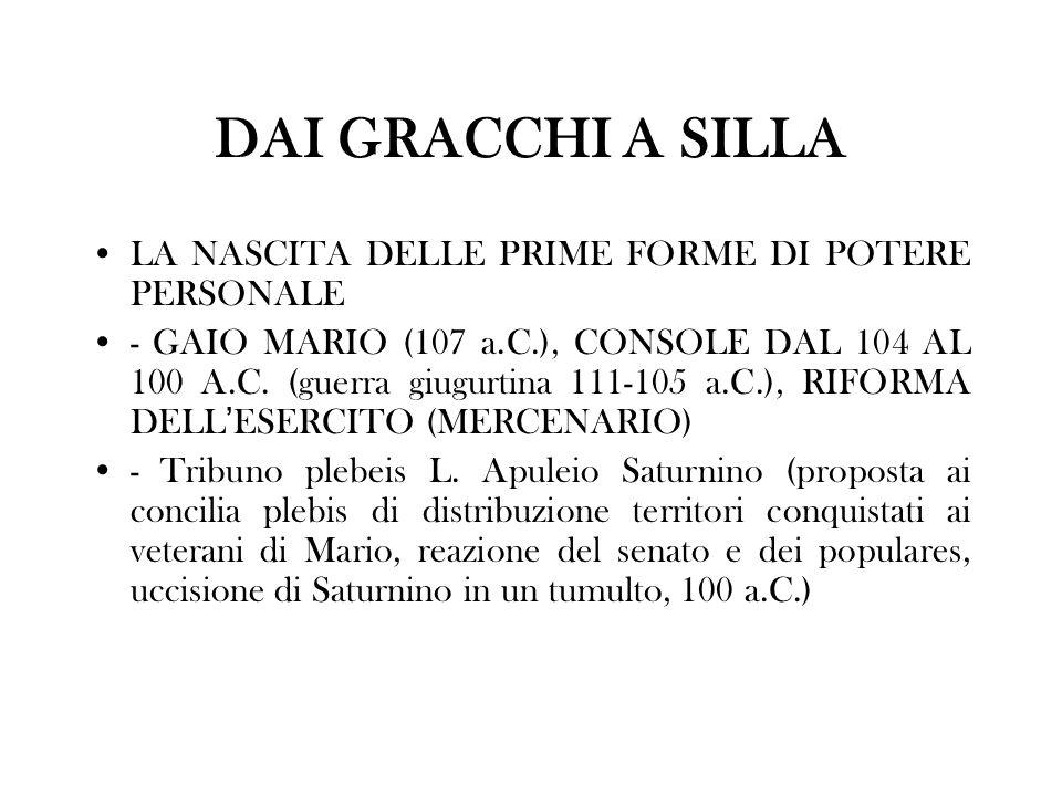 DAI GRACCHI A SILLA LA NASCITA DELLE PRIME FORME DI POTERE PERSONALE - GAIO MARIO (107 a.C.), CONSOLE DAL 104 AL 100 A.C. (guerra giugurtina 111-105 a