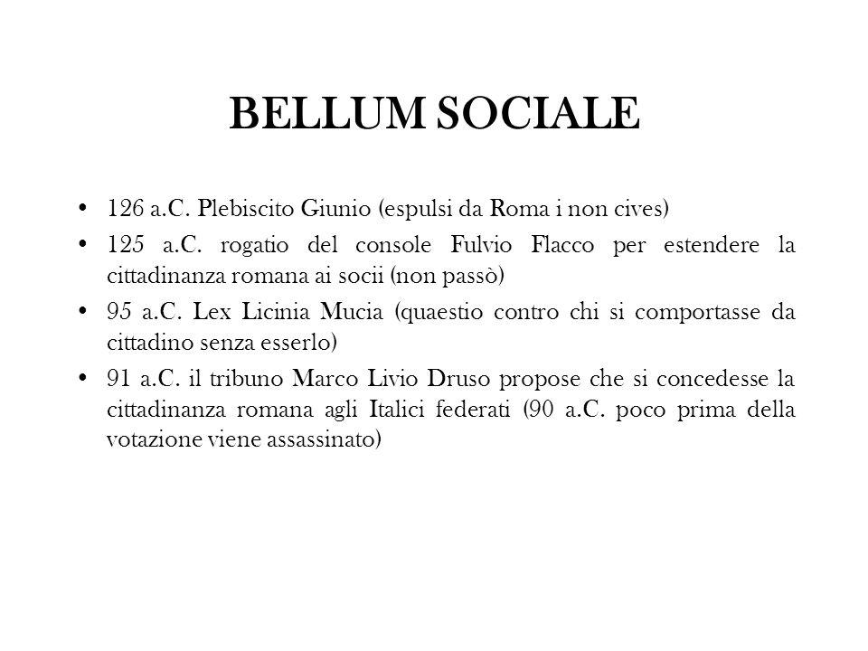 BELLUM SOCIALE 126 a.C. Plebiscito Giunio (espulsi da Roma i non cives) 125 a.C. rogatio del console Fulvio Flacco per estendere la cittadinanza roman
